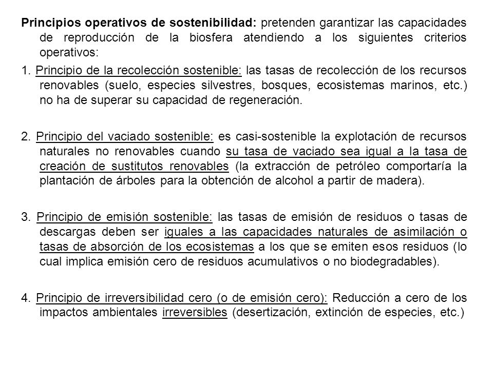Principios operativos de sostenibilidad: pretenden garantizar las capacidades de reproducción de la biosfera atendiendo a los siguientes criterios operativos: 1.