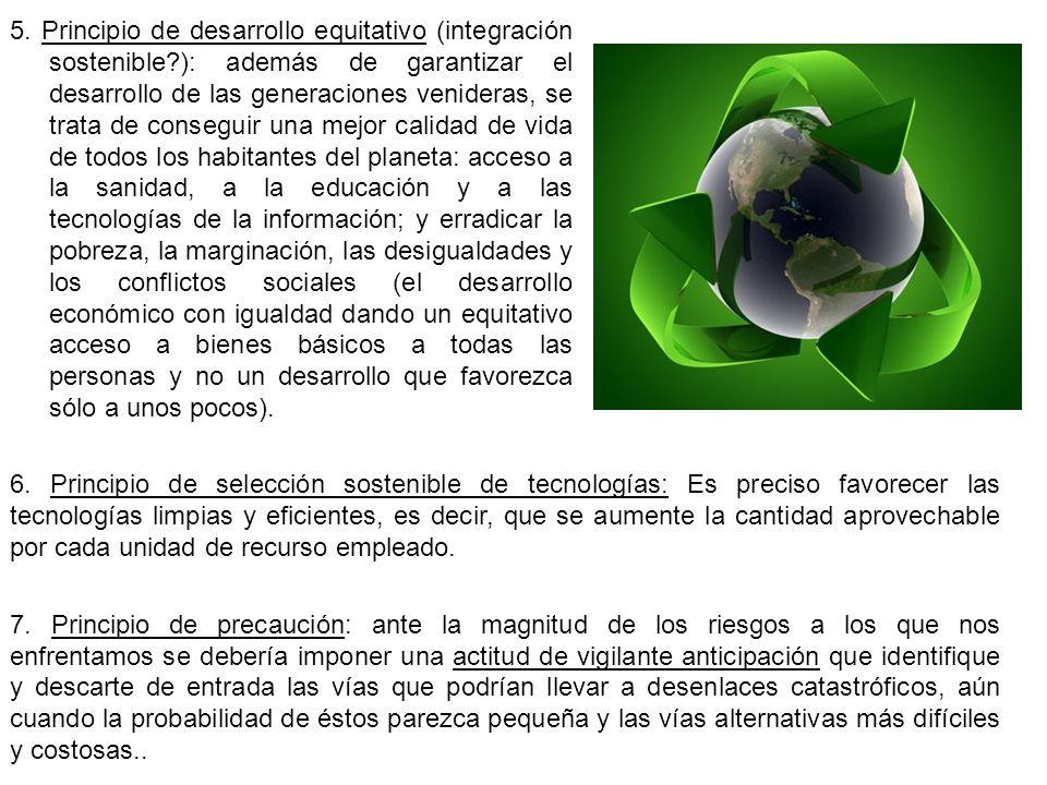 5. Principio de desarrollo equitativo (integración sostenible?): además de garantizar el desarrollo de las generaciones venideras, se trata de consegu