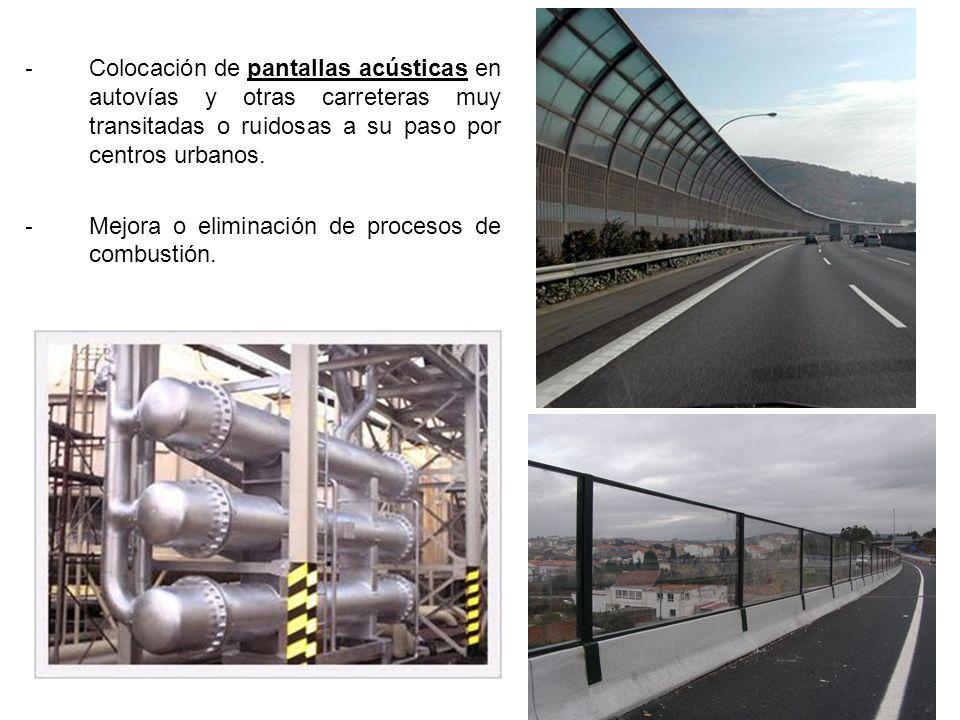 - Colocación de pantallas acústicas en autovías y otras carreteras muy transitadas o ruidosas a su paso por centros urbanos.