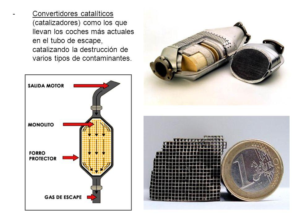 - Convertidores catalíticos (catalizadores) como los que llevan los coches más actuales en el tubo de escape, catalizando la destrucción de varios tipos de contaminantes.