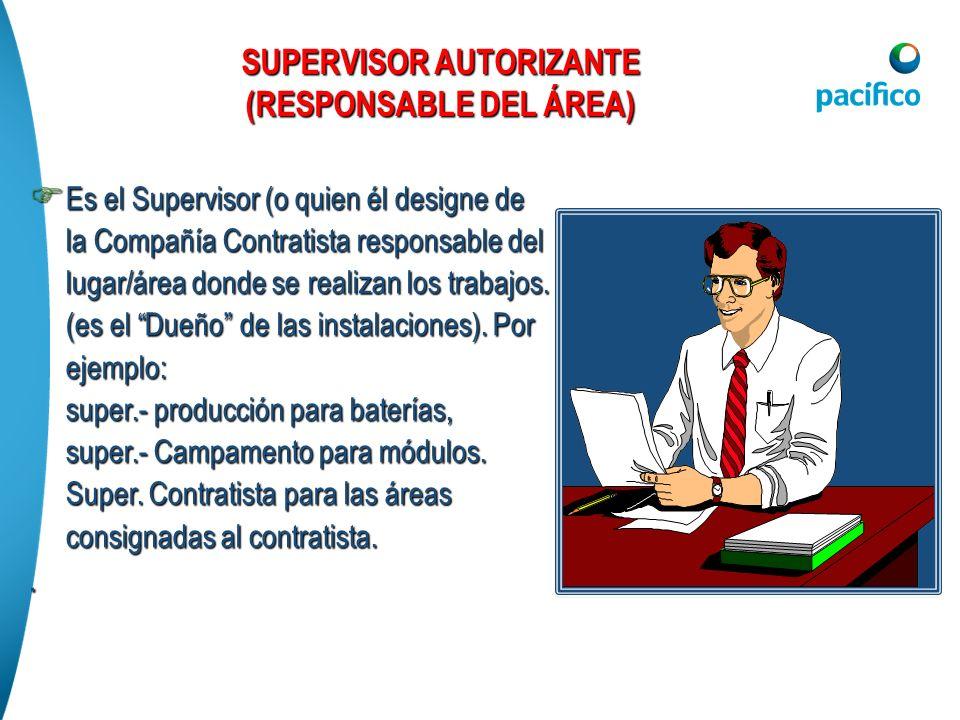 Es el Supervisor (o quien él designe de la Compañía Contratista responsable del lugar/área donde se realizan los trabajos. (es el Dueño de las instala