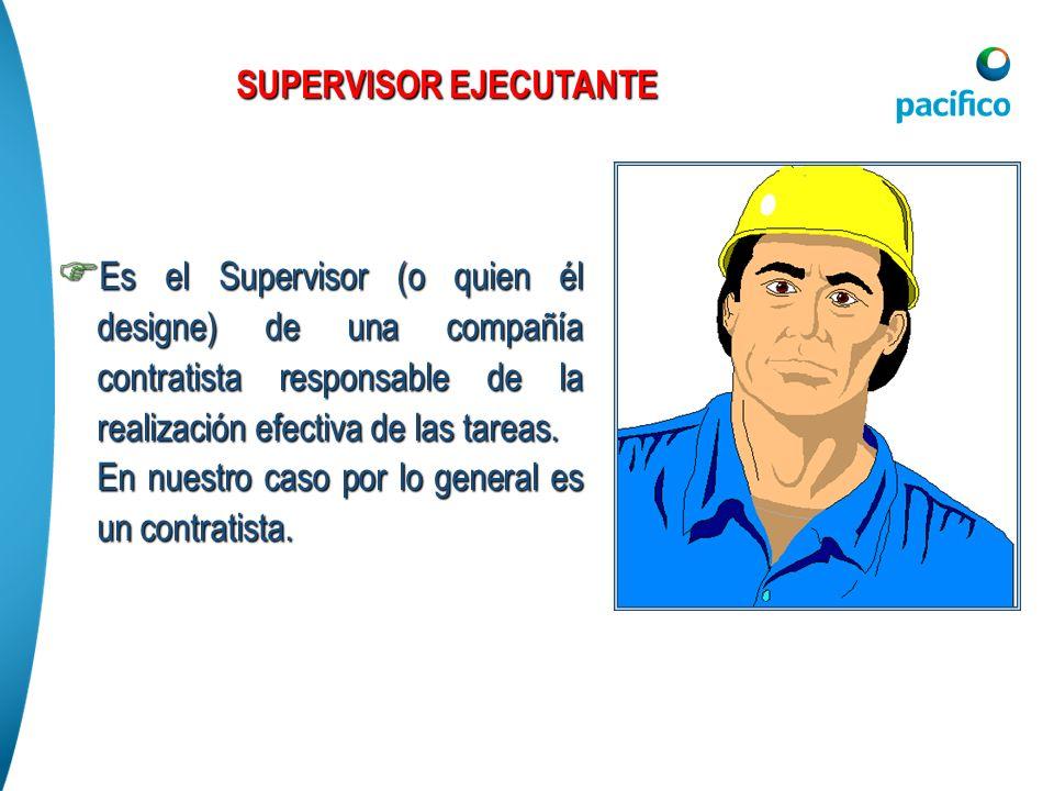 Es el Supervisor (o quien él designe) de una compañía contratista responsable de la realización efectiva de las tareas. Es el Supervisor (o quien él d