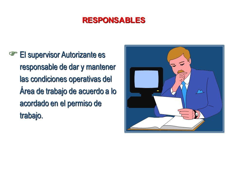El supervisor Autorizante es responsable de dar y mantener las condiciones operativas del Área de trabajo de acuerdo a lo acordado en el permiso de tr