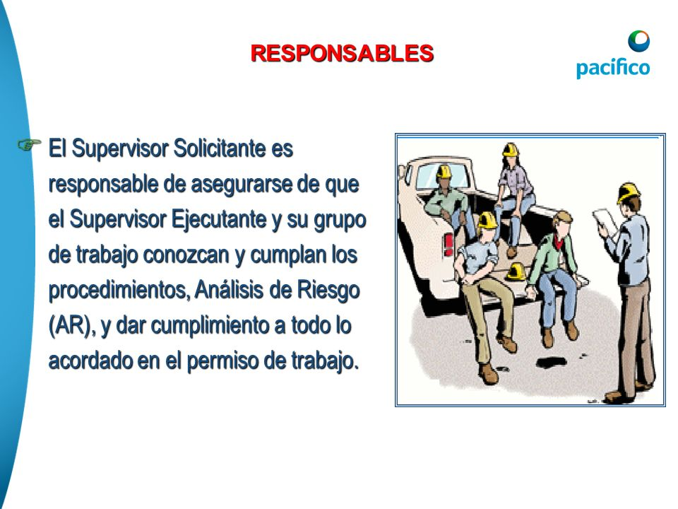 El Supervisor Solicitante es responsable de asegurarse de que el Supervisor Ejecutante y su grupo de trabajo conozcan y cumplan los procedimientos, An