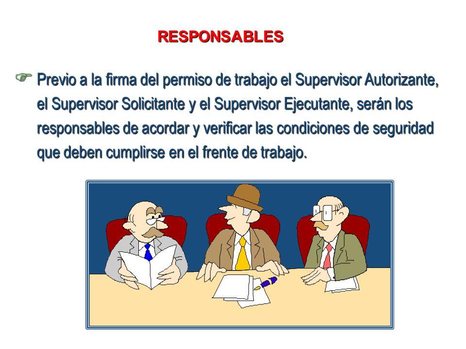 Previo a la firma del permiso de trabajo el Supervisor Autorizante, el Supervisor Solicitante y el Supervisor Ejecutante, serán los responsables de ac