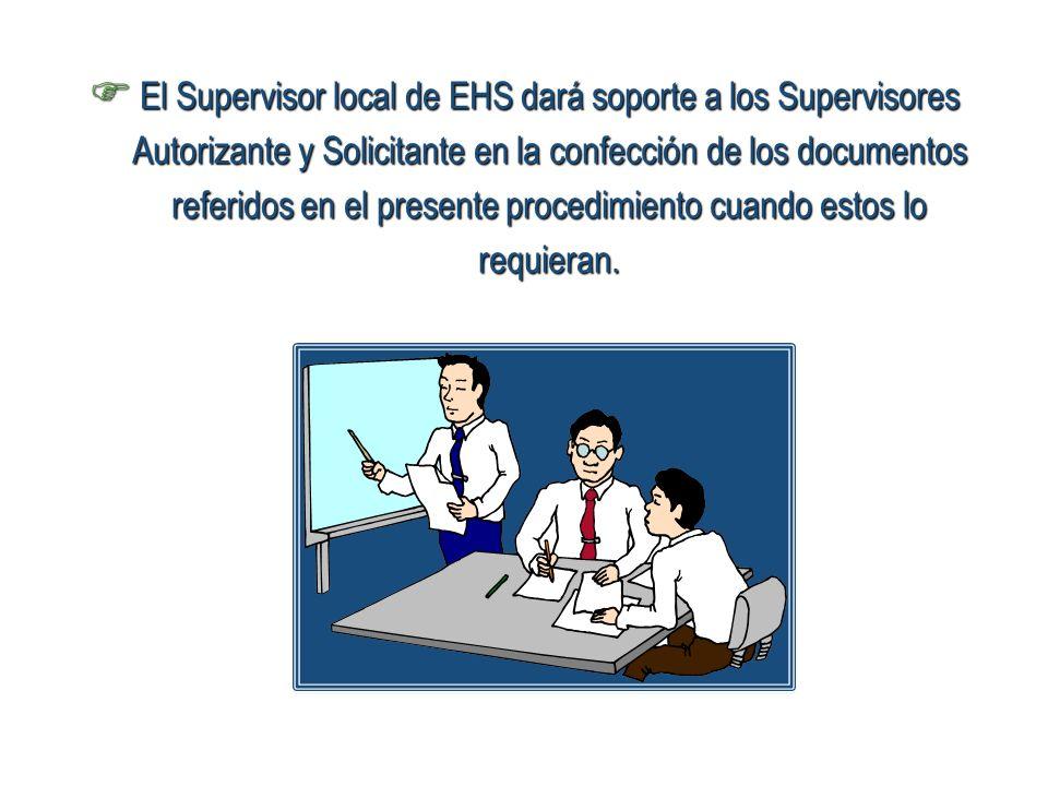 El Supervisor local de EHS dará soporte a los Supervisores Autorizante y Solicitante en la confección de los documentos referidos en el presente proce