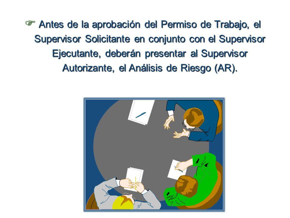 Antes de la aprobación del Permiso de Trabajo, el Supervisor Solicitante en conjunto con el Supervisor Ejecutante, deberán presentar al Supervisor Aut