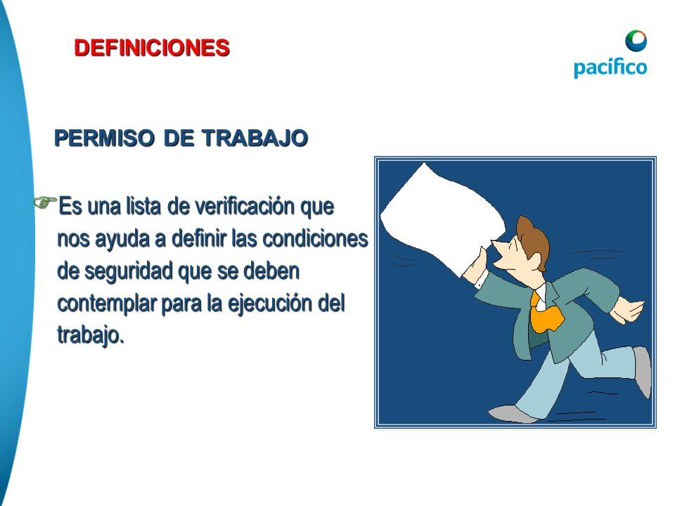 DEFINICIONES Es una lista de verificación que nos ayuda a definir las condiciones de seguridad que se deben contemplar para la ejecución del trabajo.