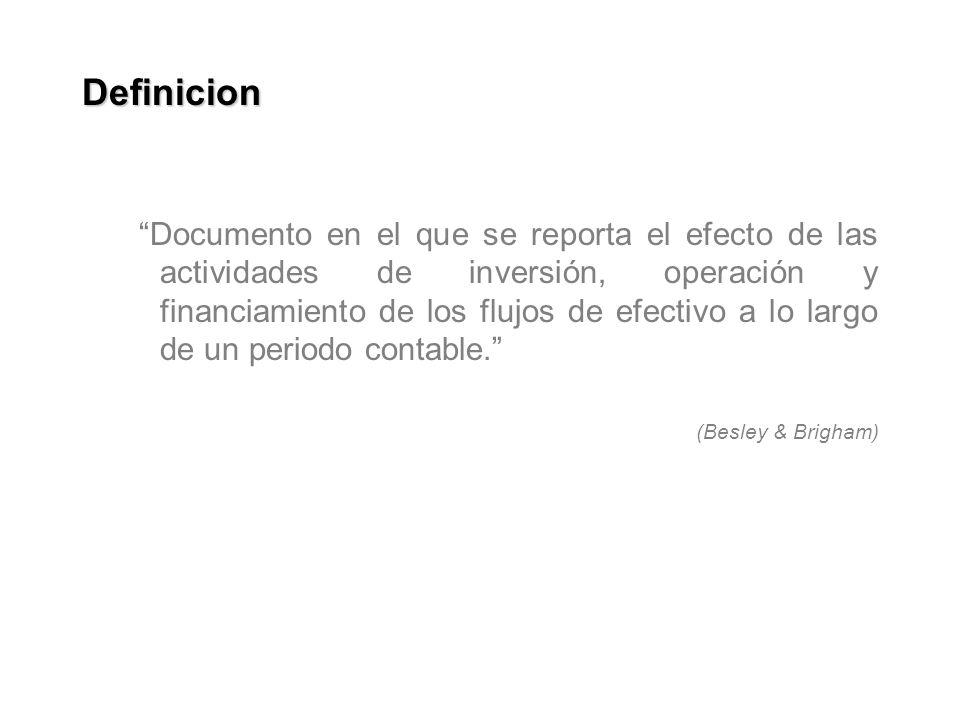 Definicion Documento en el que se reporta el efecto de las actividades de inversión, operación y financiamiento de los flujos de efectivo a lo largo d