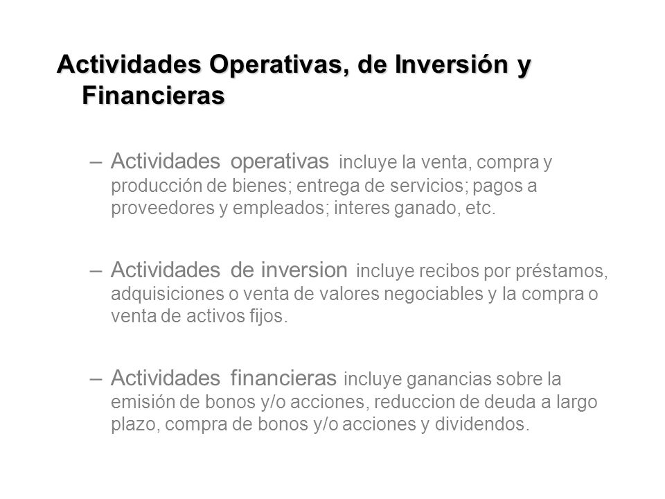 Actividades Operativas, de Inversión y Financieras –Actividades operativas incluye la venta, compra y producción de bienes; entrega de servicios; pago