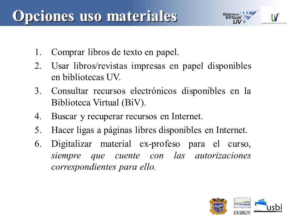 1.Recursos informativos Biblioteca Virtual UV (BiV), www.uv.mx/bvirtual www.uv.mx/bvirtual 2.Catálogo del Sistema Bibliotecario (SAB) www.uv.mx/dgb www.uv.mx/dgb 3.Búsquedas, selección, recuperación, evaluación de recursos informativos por su propia cuenta; esto permitirá desarrollar competencias informativas de autoaprendizaje.