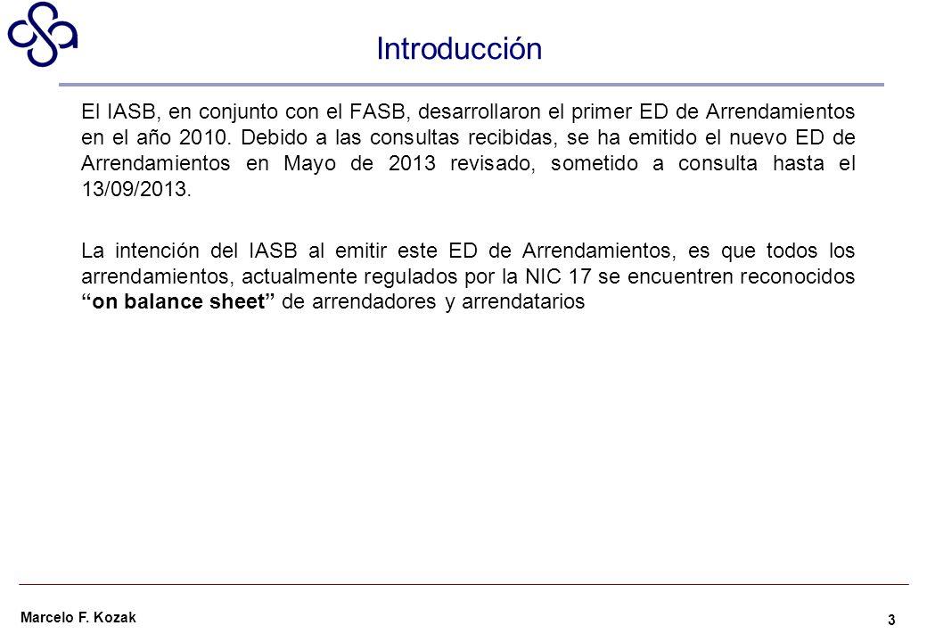 Marcelo F. Kozak Introducción El IASB, en conjunto con el FASB, desarrollaron el primer ED de Arrendamientos en el año 2010. Debido a las consultas re
