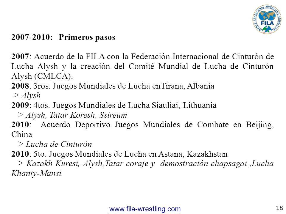 18 www.fila-wrestling.com 2007-2010: Primeros pasos 2007: Acuerdo de la FILA con la Federación Internacional de Cinturón de Lucha Alysh y la creación