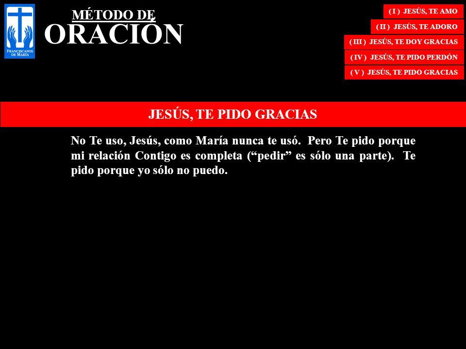 ( I ) JESÚS, TE AMO ( II ) JESÚS, TE ADORO ( III ) JESÚS, TE DOY GRACIAS ( IV ) JESÚS, TE PIDO PERDÓN ( V ) JESÚS, TE PIDO GRACIAS JESÚS, TE PIDO GRAC