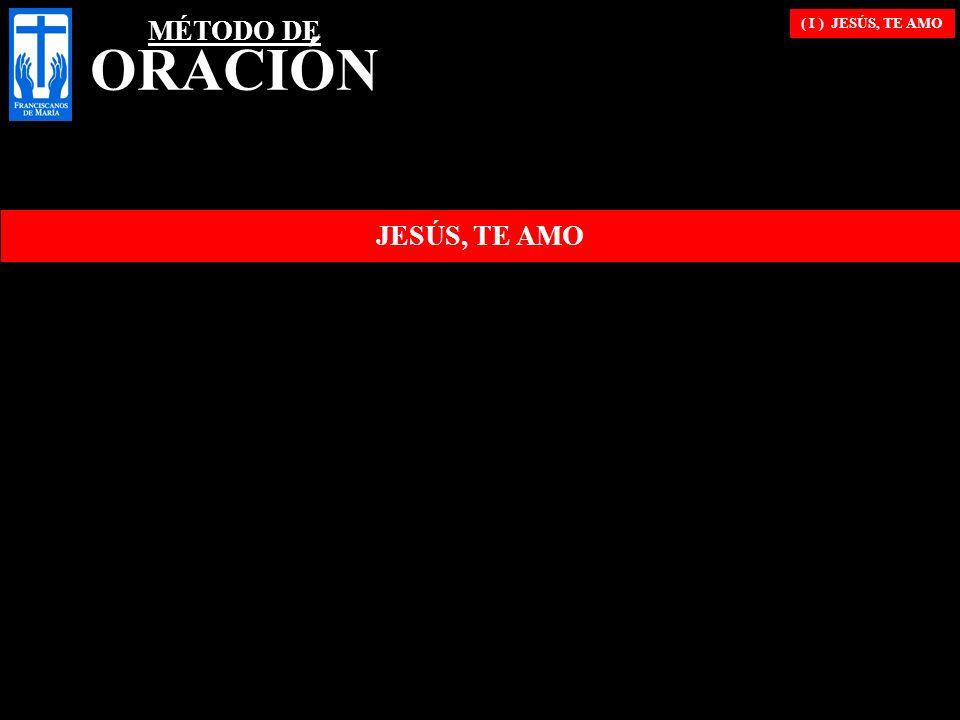 ( I ) JESÚS, TE AMO JESÚS, TE AMO MÉTODO DE ORACIÓN
