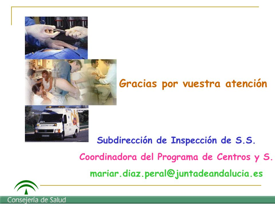 Gracias por vuestra atención Subdirección de Inspección de S.S. Coordinadora del Programa de Centros y S. mariar.diaz.peral@juntadeandalucia.es