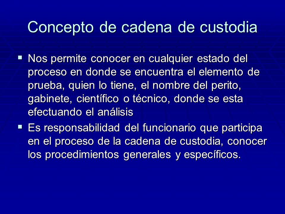 Concepto de cadena de custodia La cadena de custodia es fundamental en el desarrollo de la investigación y probatorio para el control de los elementos