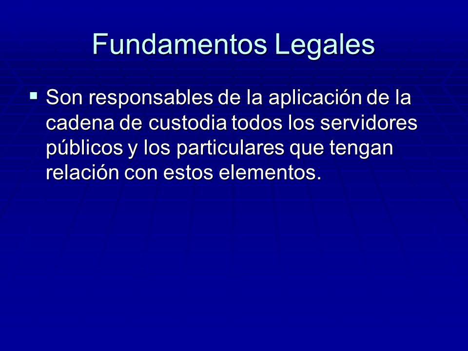 Fundamentos Legales Este esta establecido en el código de procedimientos penales para la aplicación de custodia a los elementos físicos que son materi