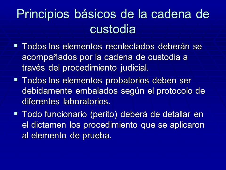Principios básicos de la cadena de custodia Es el mecanismo que garantiza la autenticidad de los elementos de prueba. Es el mecanismo que garantiza la
