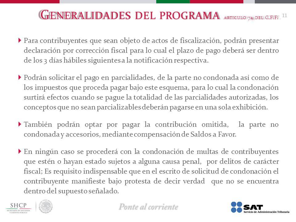 G ENERALIDADES DEL PROGRAMA ARTICULO 74 DEL C.F.F. Para contribuyentes que sean objeto de actos de fiscalización, podrán presentar declaración por cor