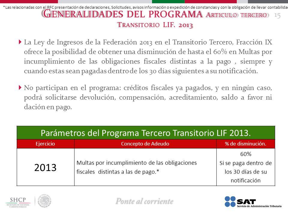 G ENERALIDADES DEL PROGRAMA A RTICULO TERCERO T RANSITORIO LIF. 2013 La Ley de Ingresos de la Federación 2013 en el Transitorio Tercero, Fracción IX o