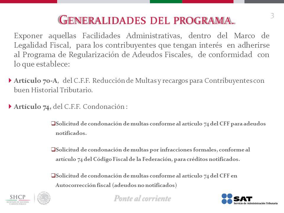 G ENERALIDADES DEL PROGRAMA. Exponer aquellas Facilidades Administrativas, dentro del Marco de Legalidad Fiscal, para los contribuyentes que tengan in