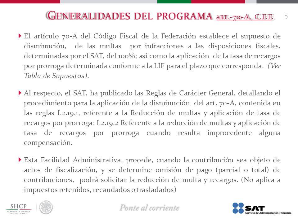 G ENERALIDADES DEL PROGRAMA ART.-70-A, C.F.F. El artículo 70-A del Código Fiscal de la Federación establece el supuesto de disminución, de las multas