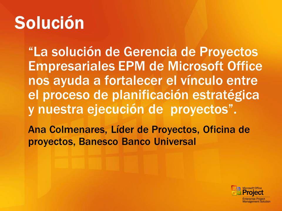 Solución La solución de Gerencia de Proyectos Empresariales EPM de Microsoft Office nos ayuda a fortalecer el vínculo entre el proceso de planificació