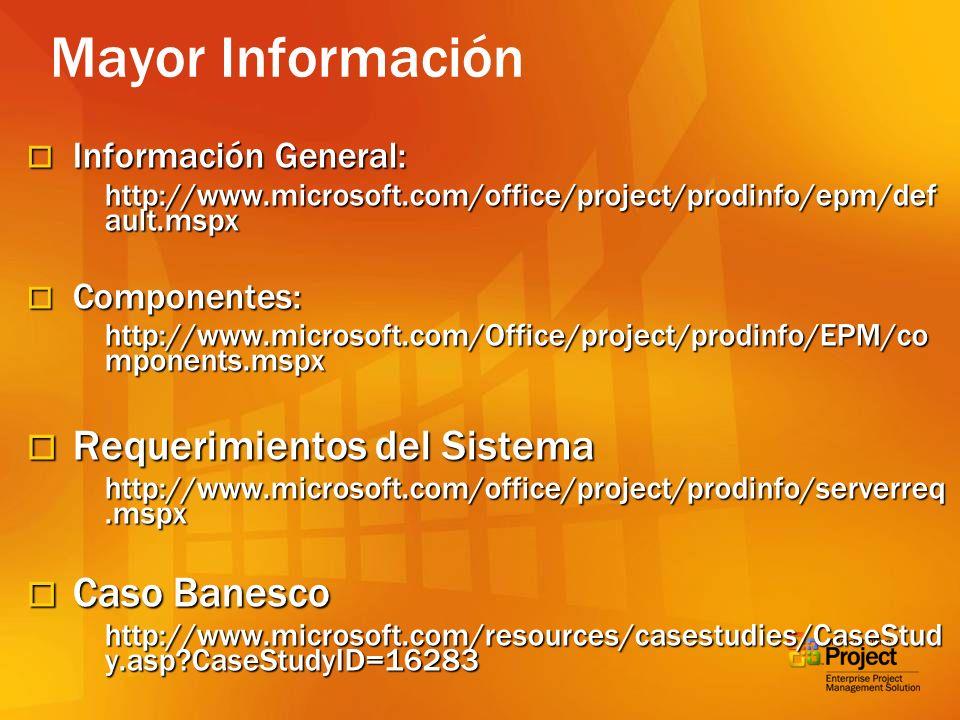 Mayor Información Información General: Información General: http://www.microsoft.com/office/project/prodinfo/epm/def ault.mspx Componentes: Componente