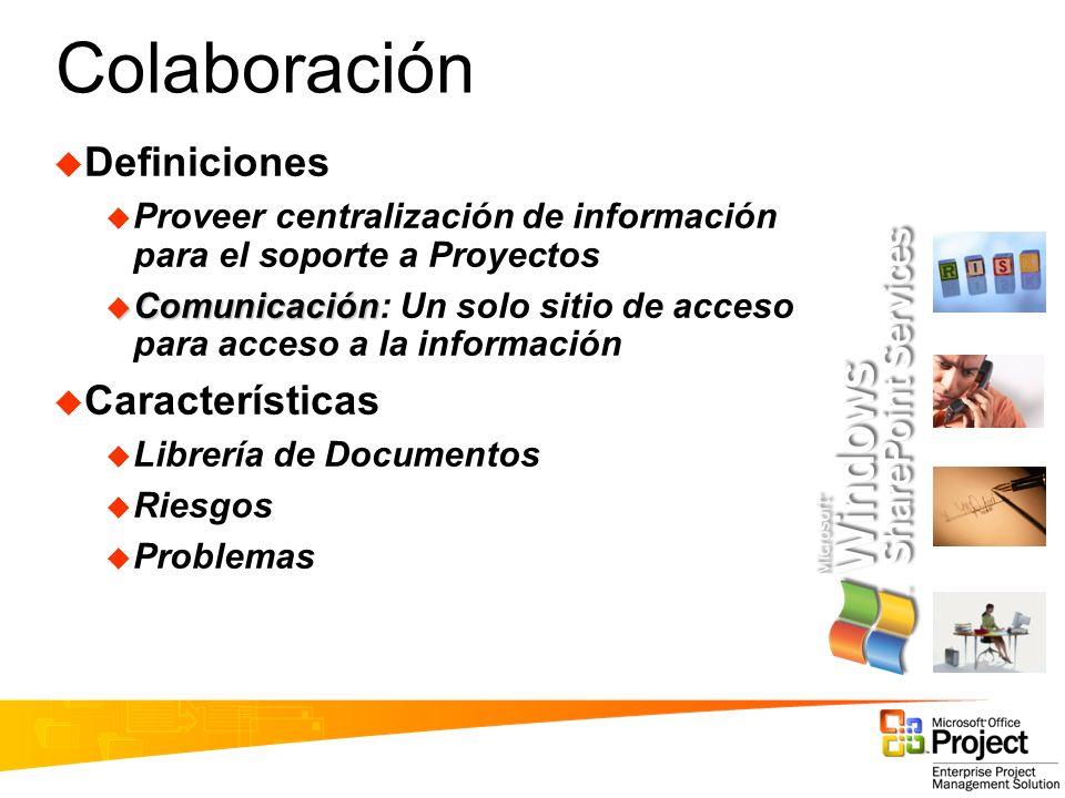 Colaboración Definiciones Proveer centralización de información para el soporte a Proyectos Comunicación Comunicación: Un solo sitio de acceso para ac