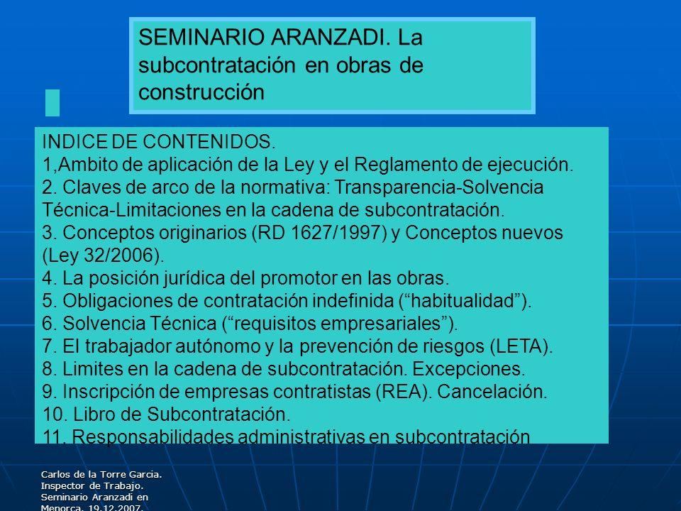 Carlos de la Torre Garcia. Inspector de Trabajo. Seminario Aranzadi en Menorca. 19.12.2007. INDICE DE CONTENIDOS. 1,Ambito de aplicación de la Ley y e