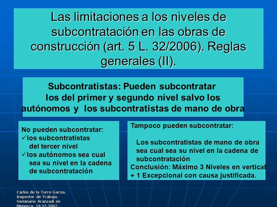 Carlos de la Torre Garcia. Inspector de Trabajo. Seminario Aranzadi en Menorca. 19.12.2007. Las limitaciones a los niveles de subcontratación en las o
