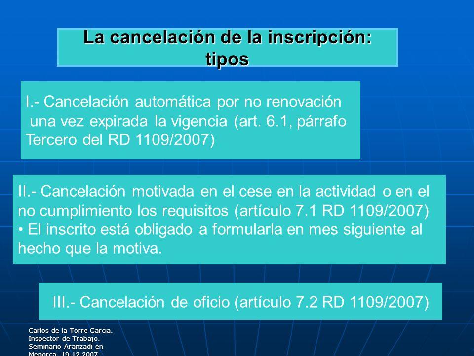 Carlos de la Torre Garcia. Inspector de Trabajo. Seminario Aranzadi en Menorca. 19.12.2007. La cancelación de la inscripción: tipos I.- Cancelación au