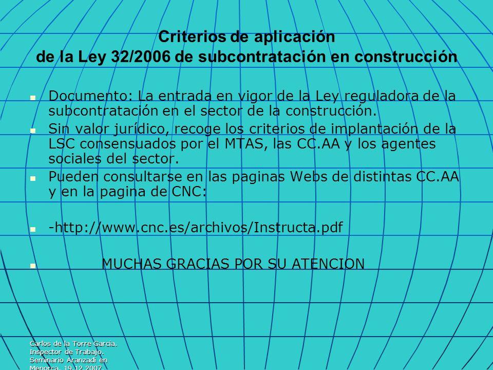 Carlos de la Torre Garcia. Inspector de Trabajo. Seminario Aranzadi en Menorca. 19.12.2007. Criterios de aplicación de la Ley 32/2006 de subcontrataci