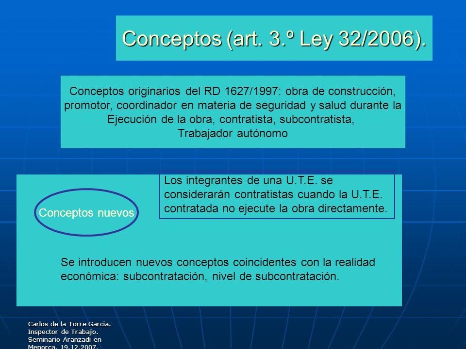 Carlos de la Torre Garcia. Inspector de Trabajo. Seminario Aranzadi en Menorca. 19.12.2007. Conceptos (art. 3.º Ley 32/2006). Conceptos originarios de
