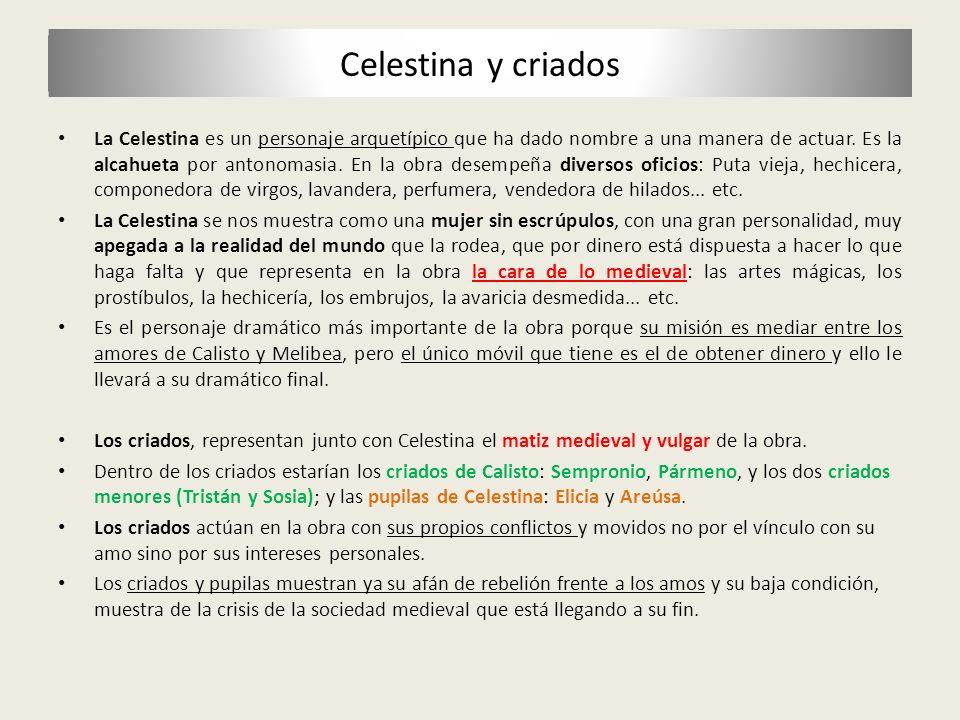 Celestina y criados La Celestina es un personaje arquetípico que ha dado nombre a una manera de actuar. Es la alcahueta por antonomasia. En la obra de