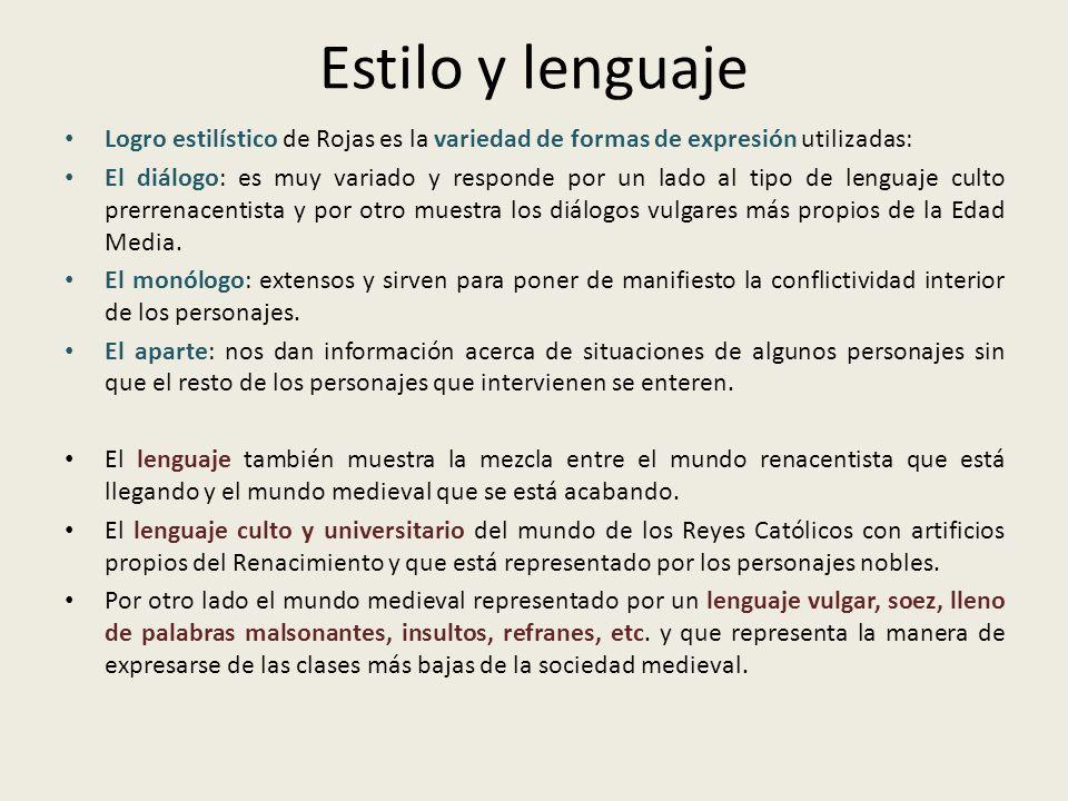 Estilo y lenguaje Logro estilístico de Rojas es la variedad de formas de expresión utilizadas: El diálogo: es muy variado y responde por un lado al ti