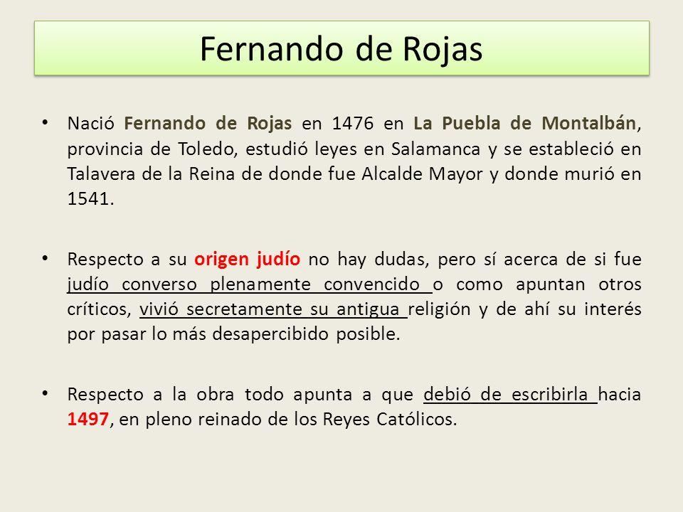 Fernando de Rojas Nació Fernando de Rojas en 1476 en La Puebla de Montalbán, provincia de Toledo, estudió leyes en Salamanca y se estableció en Talave