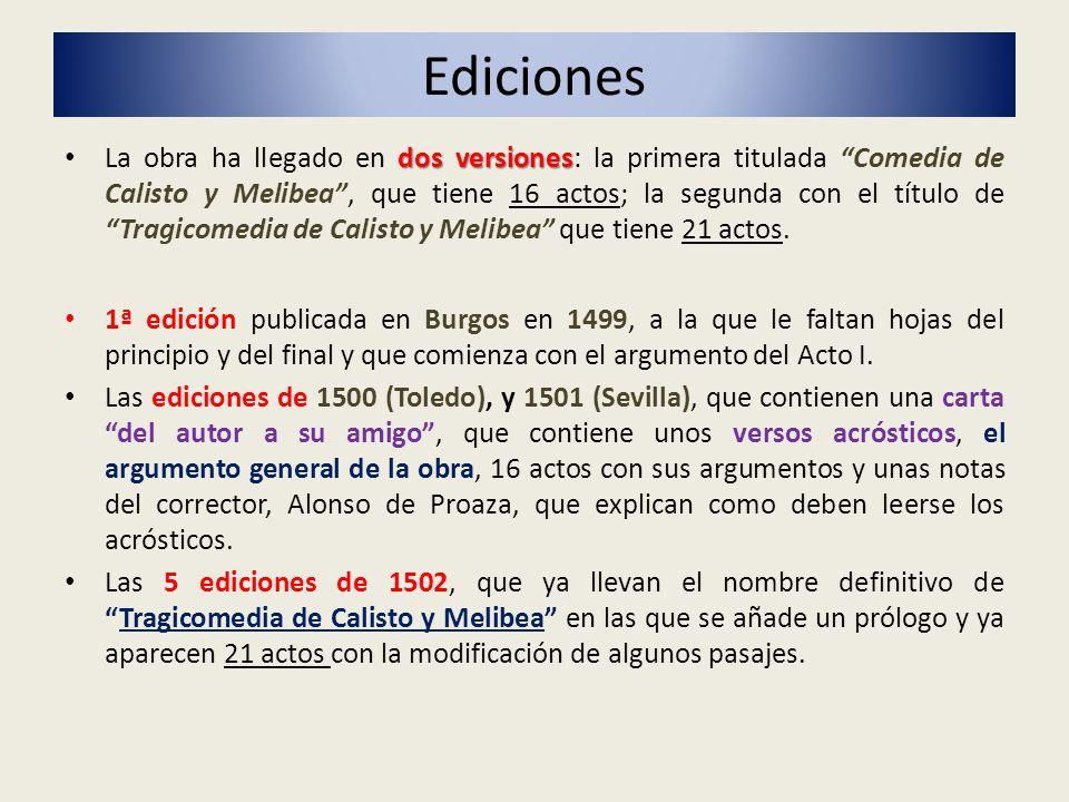 Ediciones dos versiones La obra ha llegado en dos versiones: la primera titulada Comedia de Calisto y Melibea, que tiene 16 actos; la segunda con el t