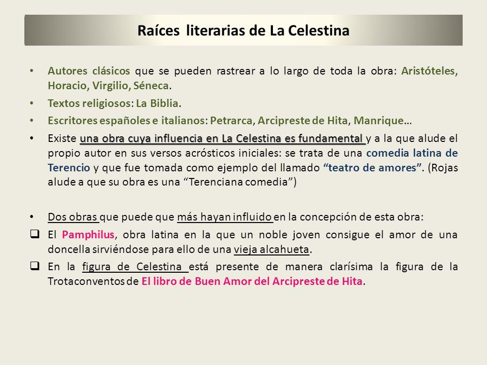 Raíces literarias de La Celestina Autores clásicos que se pueden rastrear a lo largo de toda la obra: Aristóteles, Horacio, Virgilio, Séneca. Textos r