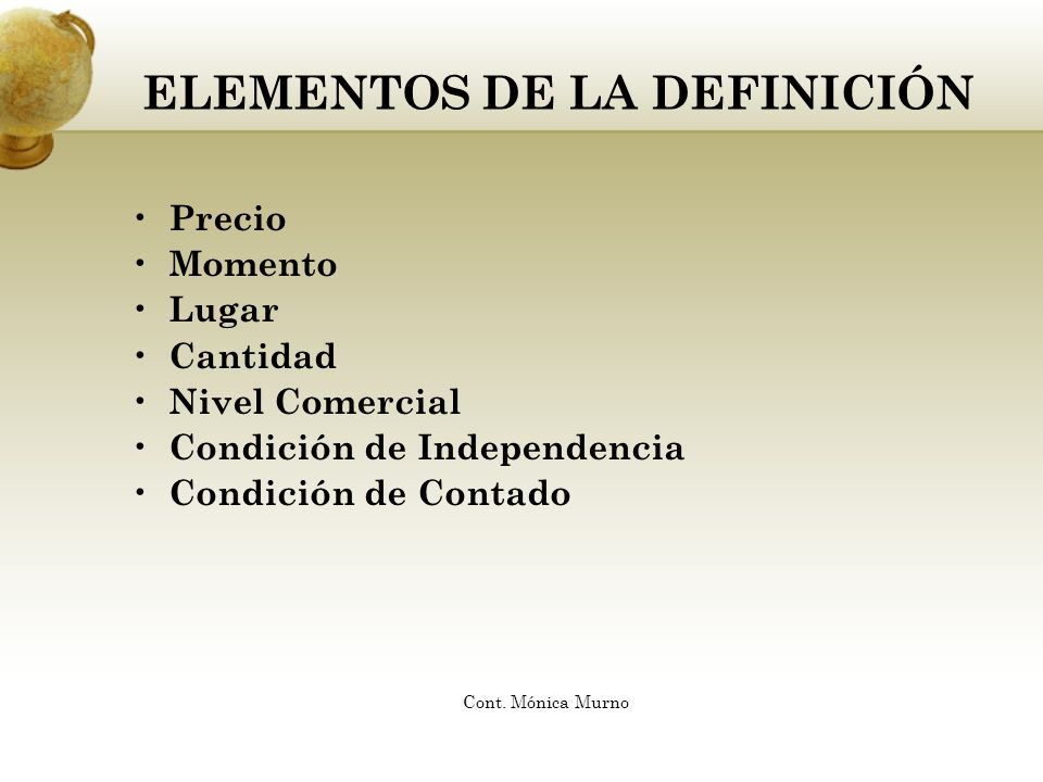ELEMENTOS DE LA DEFINICIÓN Precio Momento Lugar Cantidad Nivel Comercial Condición de Independencia Condición de Contado Cont. Mónica Murno