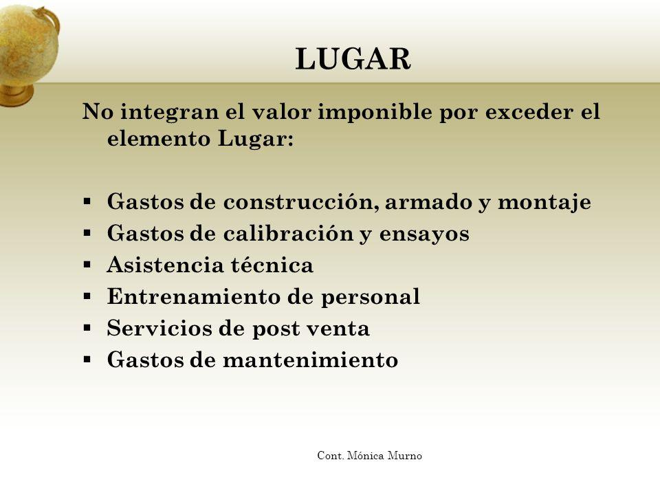 LUGAR No integran el valor imponible por exceder el elemento Lugar: Gastos de construcción, armado y montaje Gastos de calibración y ensayos Asistenci