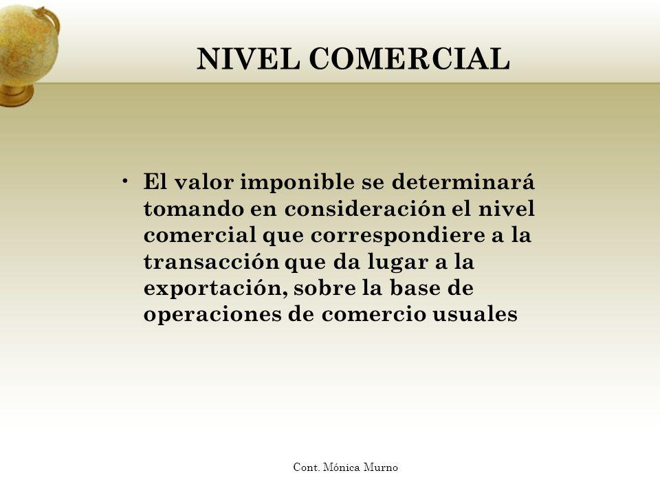 NIVEL COMERCIAL El valor imponible se determinará tomando en consideración el nivel comercial que correspondiere a la transacción que da lugar a la ex