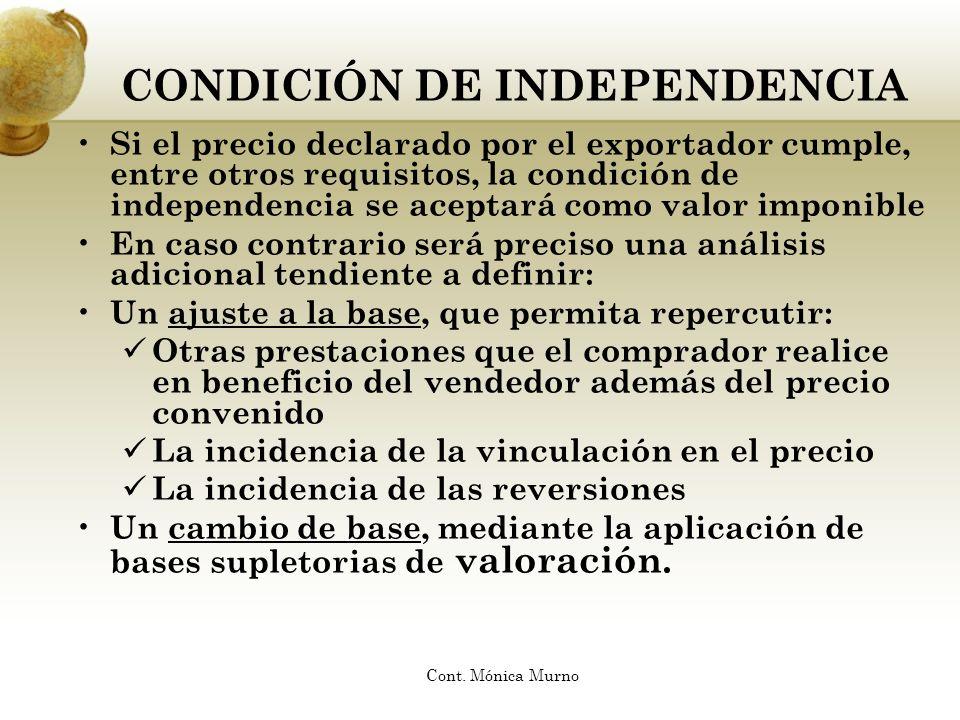 CONDICIÓN DE INDEPENDENCIA Si el precio declarado por el exportador cumple, entre otros requisitos, la condición de independencia se aceptará como val