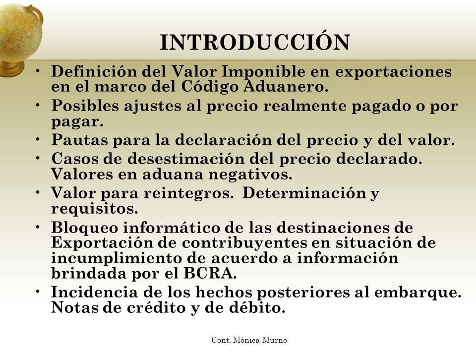 INTRODUCCIÓN Definición del Valor Imponible en exportaciones en el marco del Código Aduanero. Posibles ajustes al precio realmente pagado o por pagar.