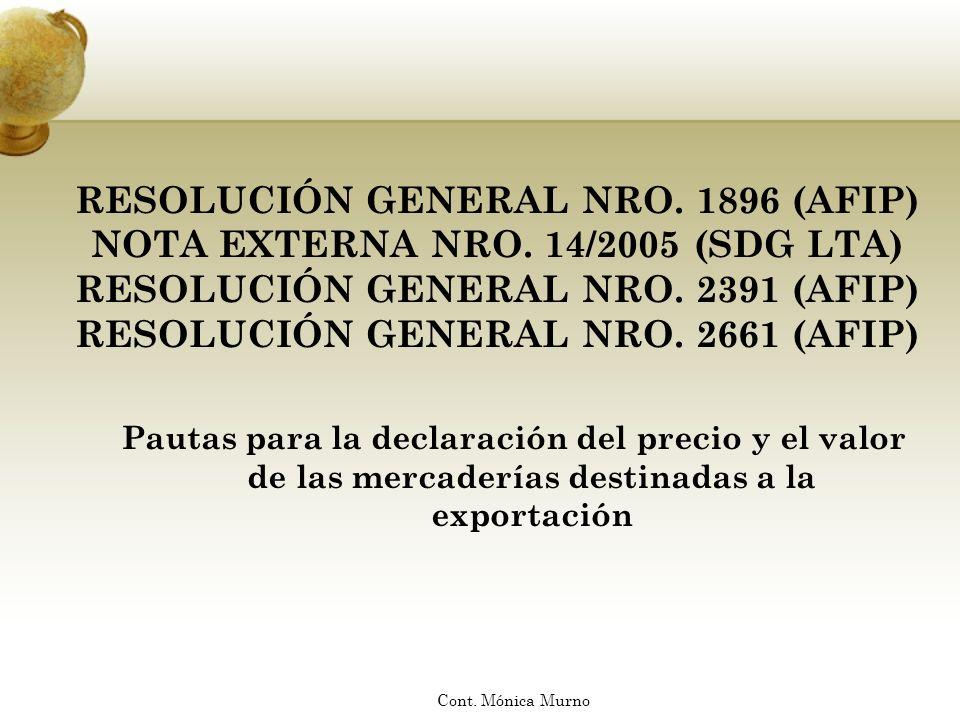 RESOLUCIÓN GENERAL NRO. 1896 (AFIP) NOTA EXTERNA NRO. 14/2005 (SDG LTA) RESOLUCIÓN GENERAL NRO. 2391 (AFIP) RESOLUCIÓN GENERAL NRO. 2661 (AFIP) Pautas