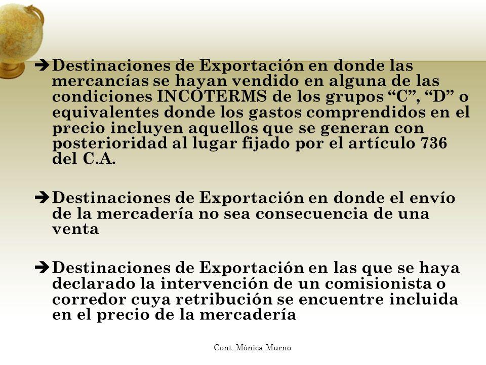 Destinaciones de Exportación en donde las mercancías se hayan vendido en alguna de las condiciones INCOTERMS de los grupos C, D o equivalentes donde l