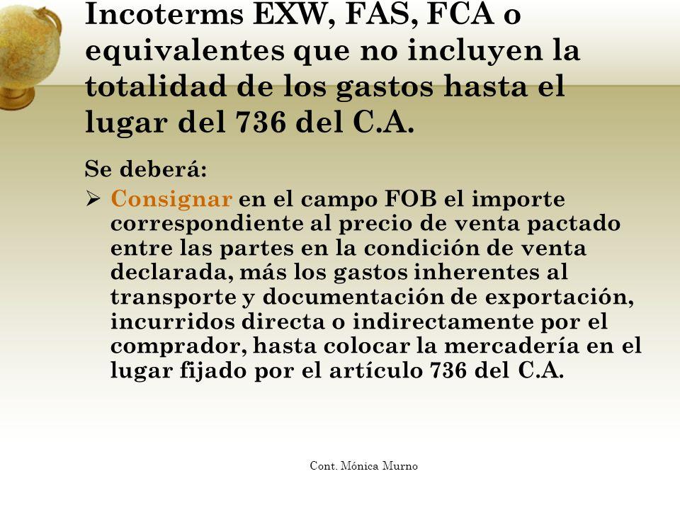 Incoterms EXW, FAS, FCA o equivalentes que no incluyen la totalidad de los gastos hasta el lugar del 736 del C.A. Se deberá: Consignar en el campo FOB