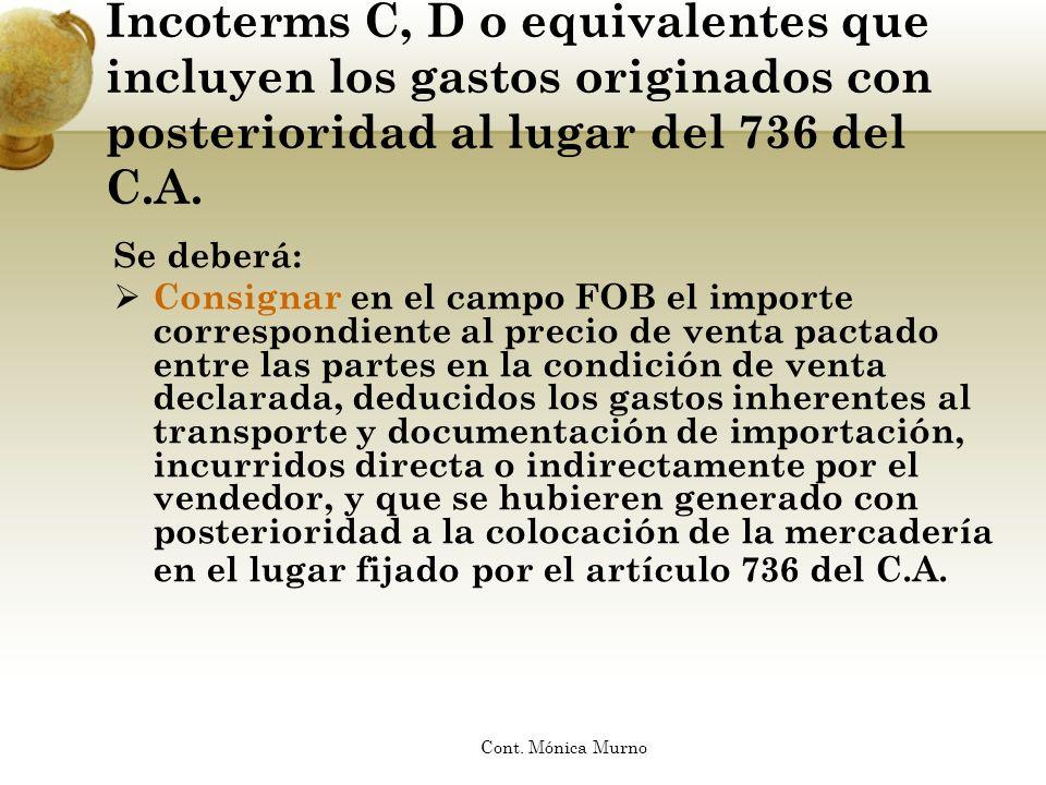 Incoterms C, D o equivalentes que incluyen los gastos originados con posterioridad al lugar del 736 del C.A. Se deberá: Consignar en el campo FOB el i