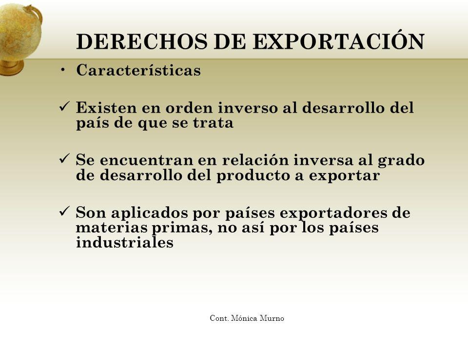 DERECHOS DE EXPORTACIÓN Características Existen en orden inverso al desarrollo del país de que se trata Se encuentran en relación inversa al grado de